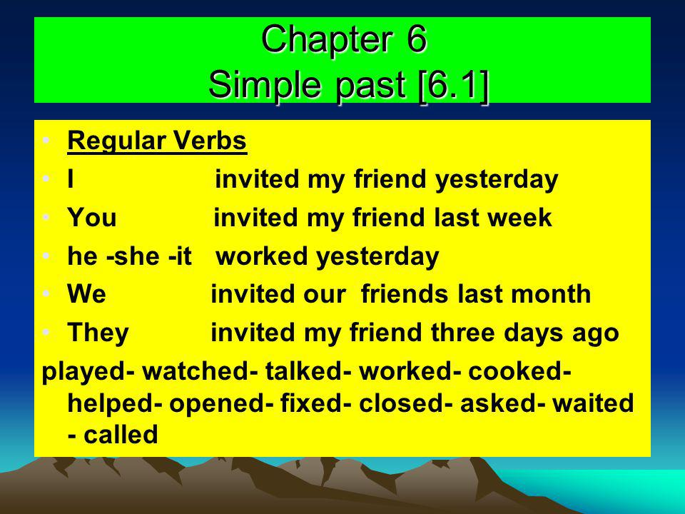 Chapter 6 Simple past [6.1] Regular Verbs